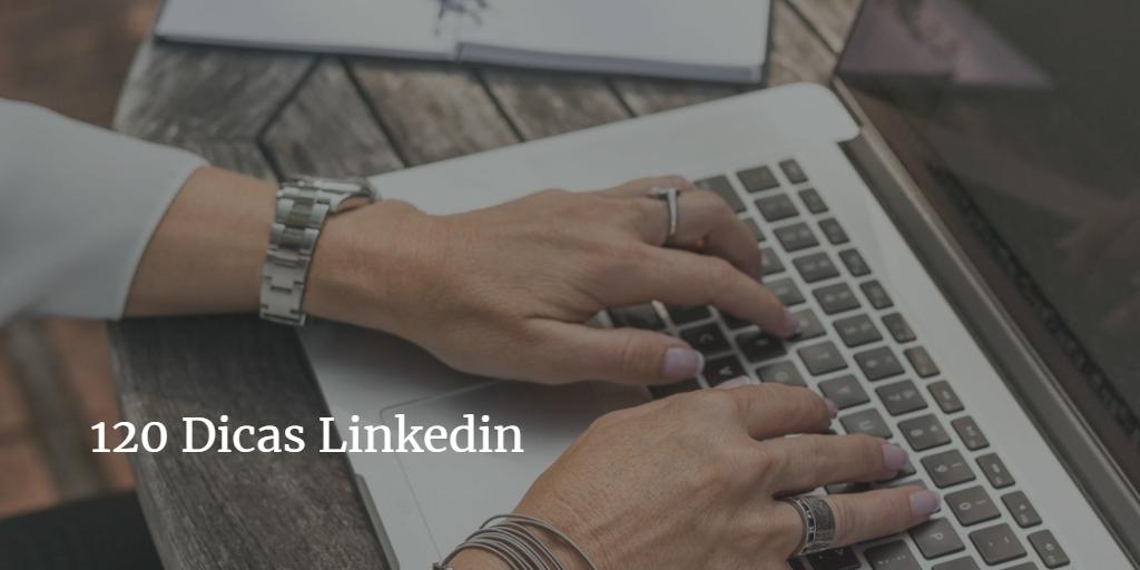 Read more about the article 120 Dicas Linkedin – edição para 2018