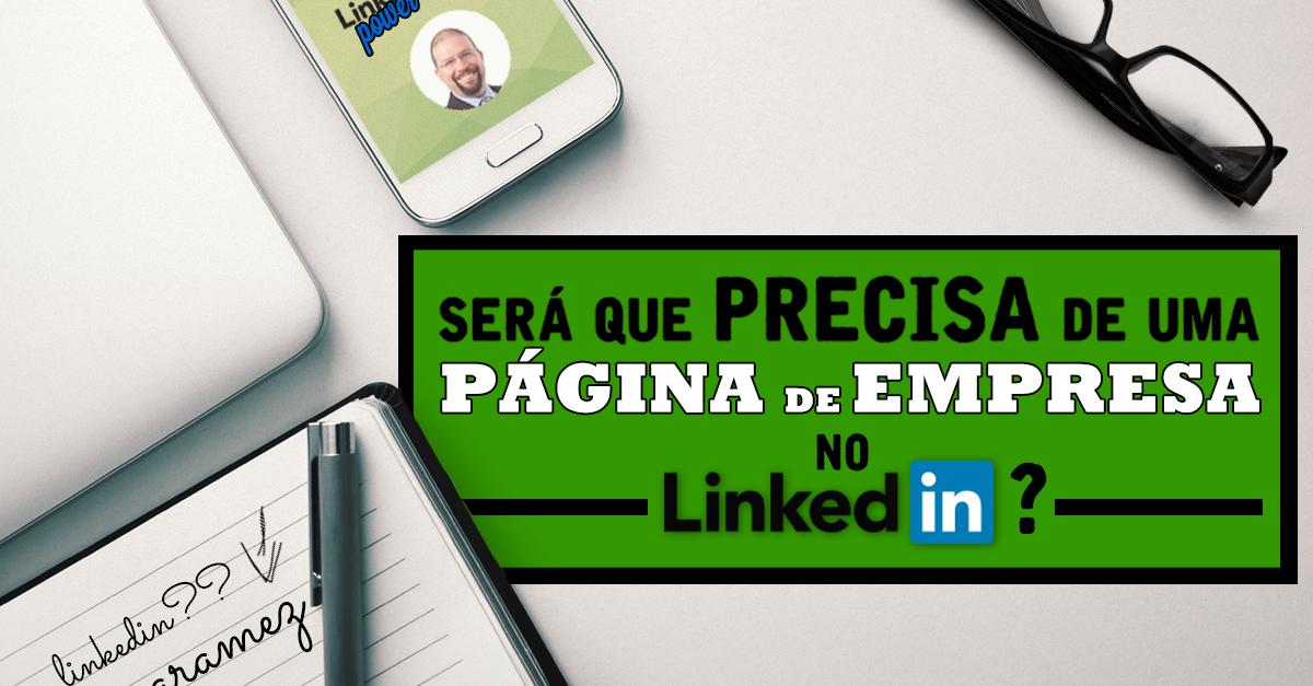Read more about the article Será que vale a pena ter uma Página de Empresa no Linkedin