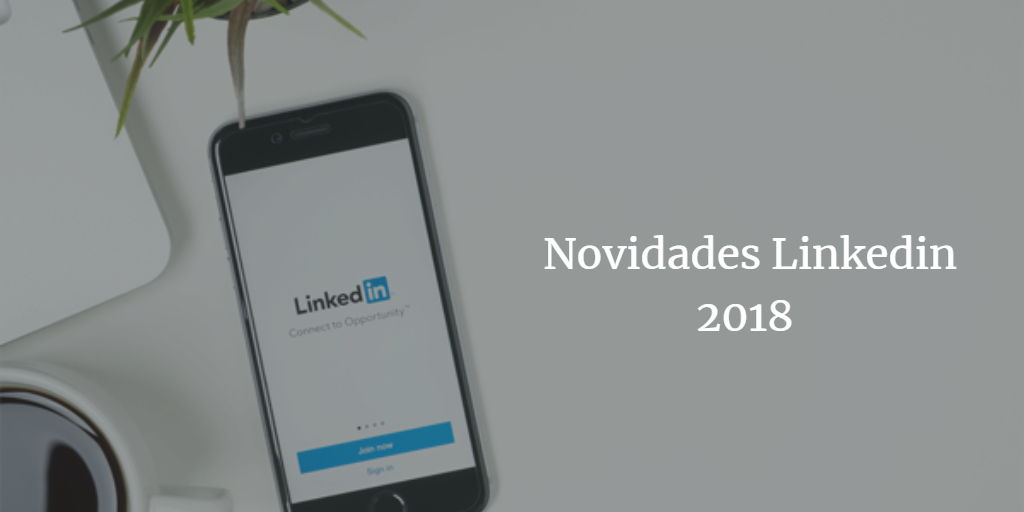 Read more about the article As 54 novidades do Linkedin em 2018