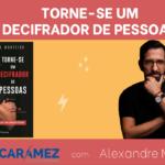 """""""Torne-se um Decifrador de Pessoas"""" com Alexandre Monteiro [Projeto 1-7-30 – #22]"""
