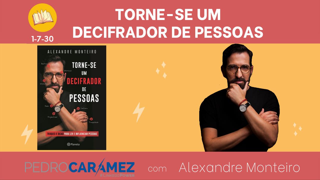 """Read more about the article """"Torne-se um Decifrador de Pessoas"""" com Alexandre Monteiro [Projeto 1-7-30 – #22]"""